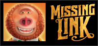 "Enter for your chance to win Family Passes to an advance screening of ""MISSING LINK"". Family passes valid for four seats."